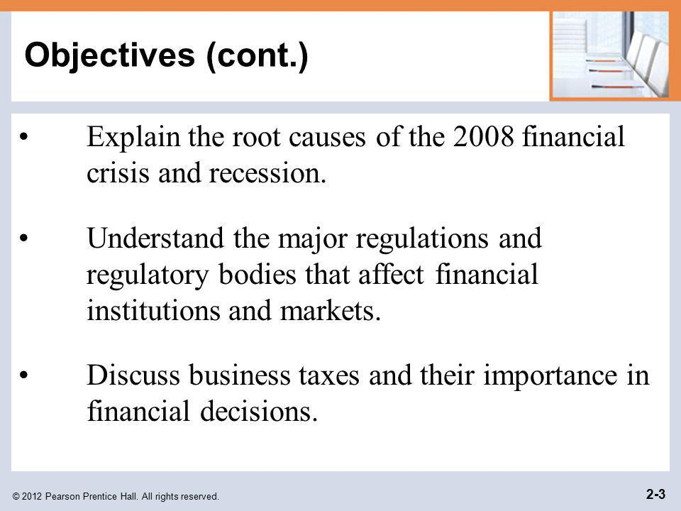 Objectives (cont.) Explain the root causes of the 2008 financial crisis and recession.