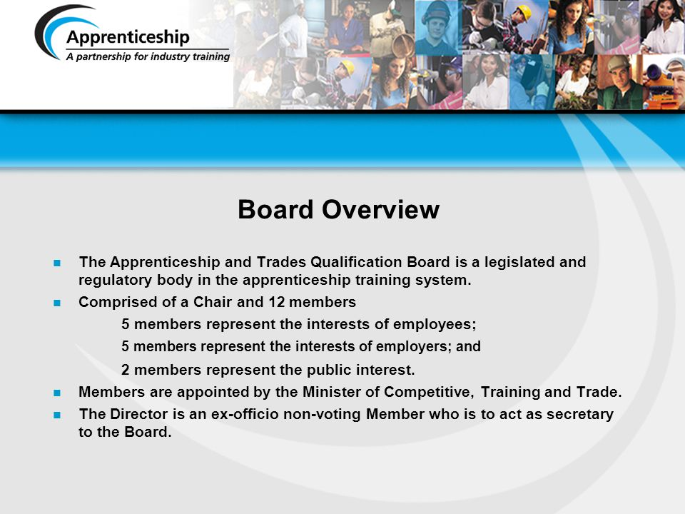 Board Overview The Apprenticeship and Trades Qualification Board is a legislated and regulatory body in the apprenticeship training system.