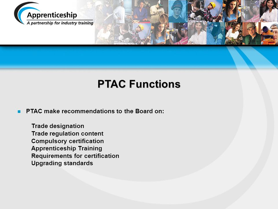 PTAC Functions PTAC make recommendations to the Board on: