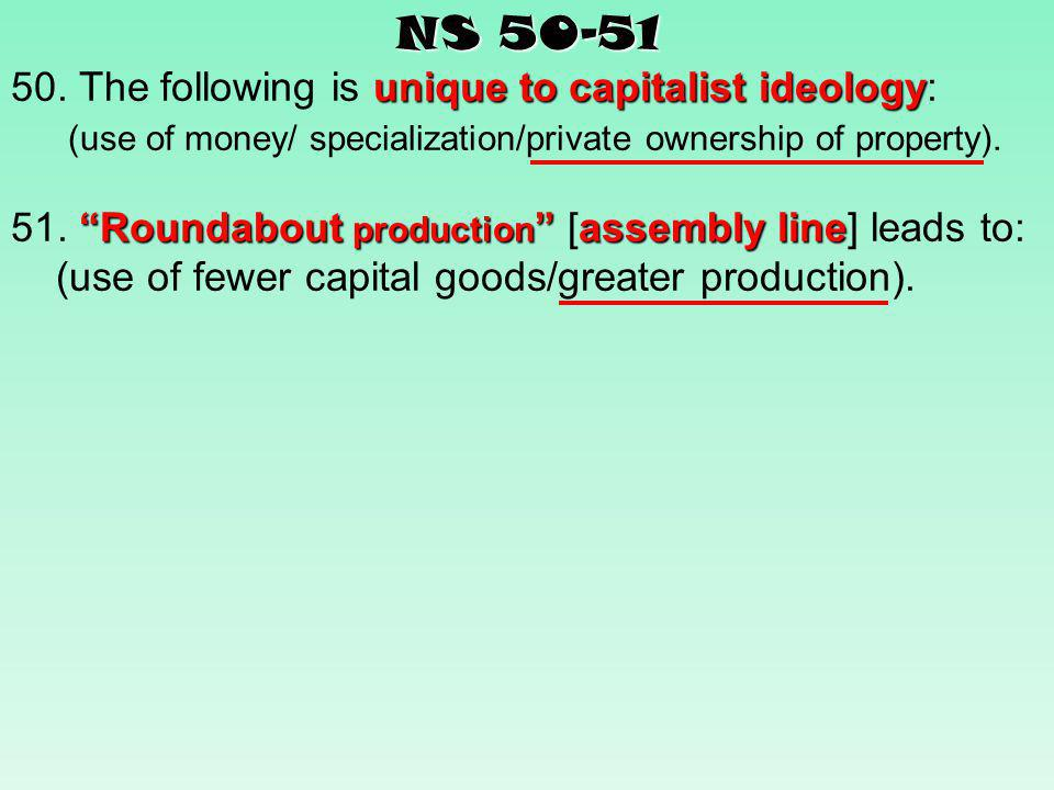 NS 50-51 50. The following is unique to capitalist ideology:
