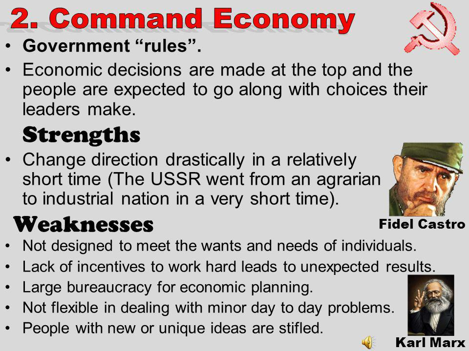 Strengths Weaknesses 2. Command Economy Government rules .