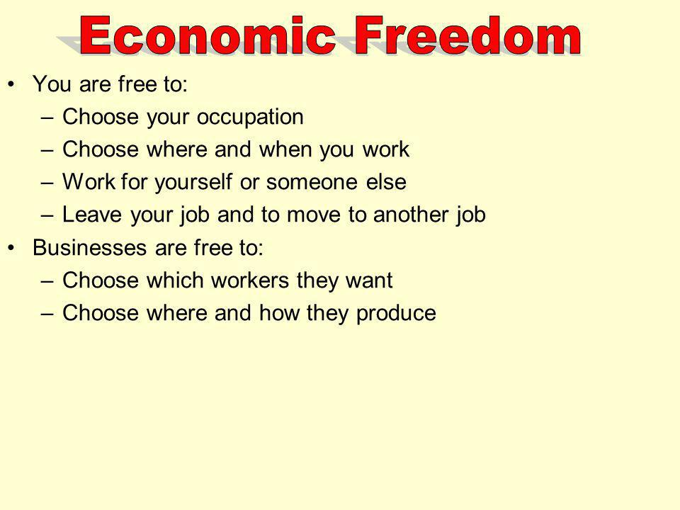 Economic Freedom You are free to: Choose your occupation