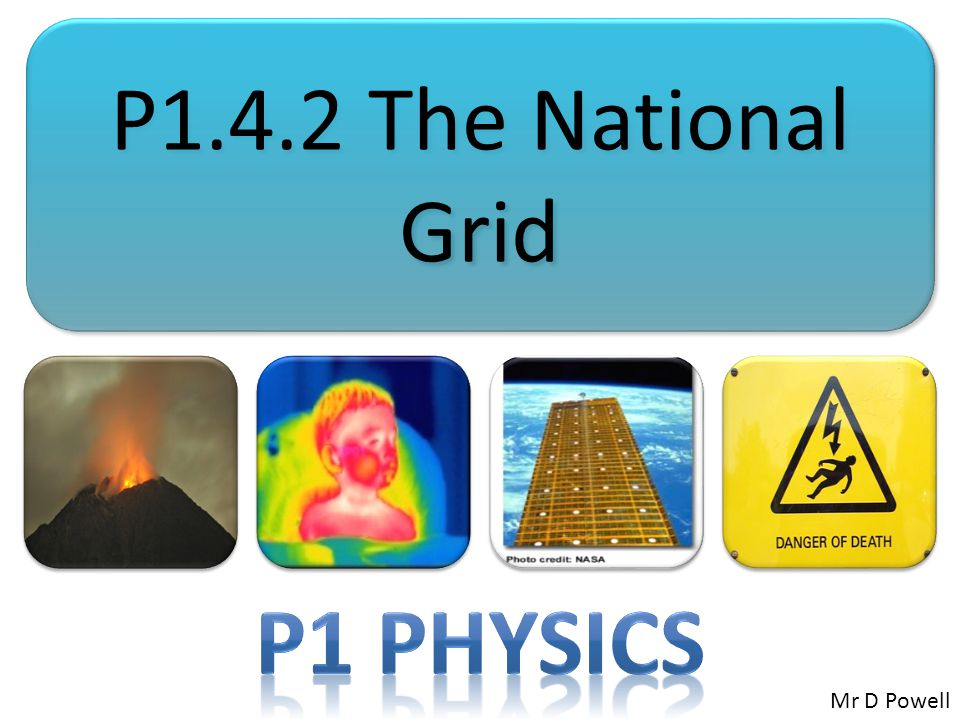 P1.4.2 The National Grid P1 Physics Mr D Powell