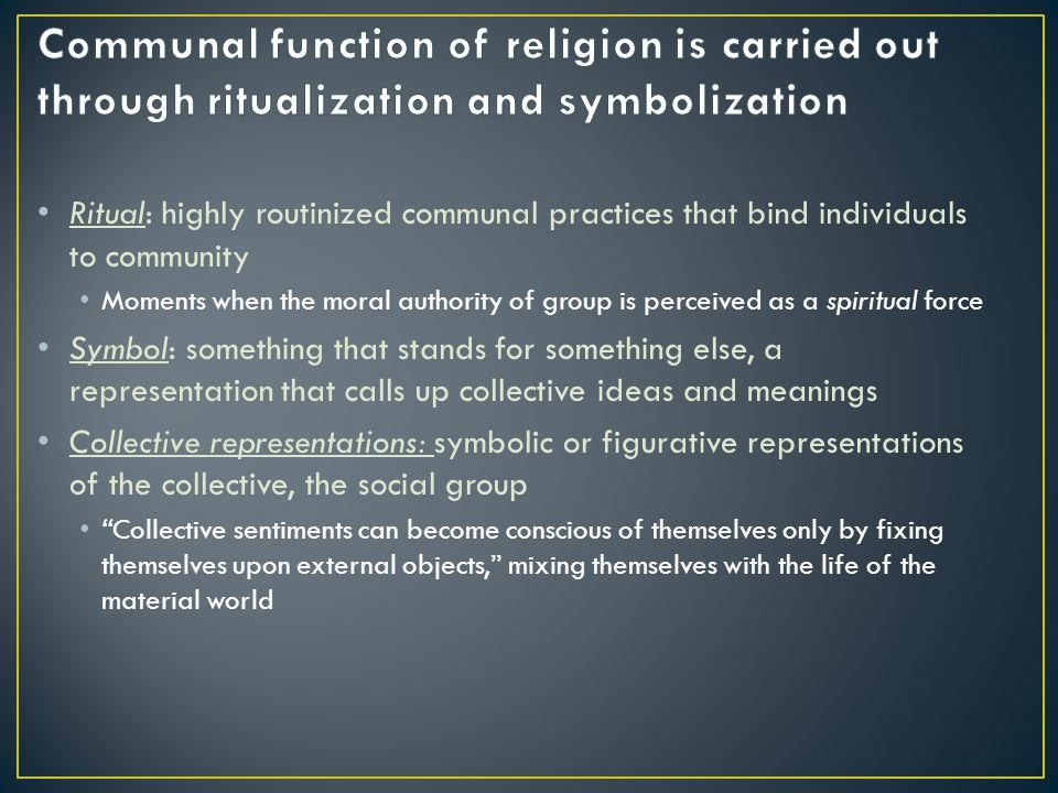 Communal function of religion is carried out through ritualization and symbolization