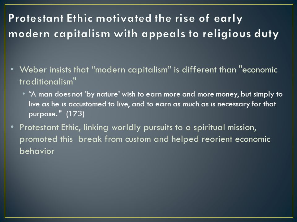 Protestant Ethic motivated the rise of early modern capitalism with appeals to religious duty