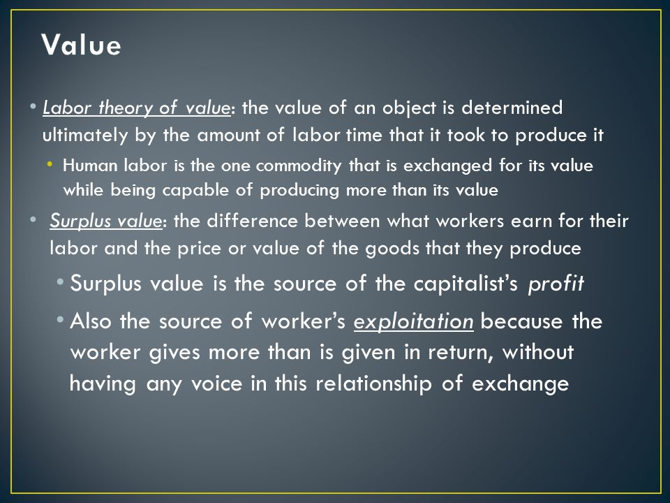 Value Surplus value is the source of the capitalist's profit
