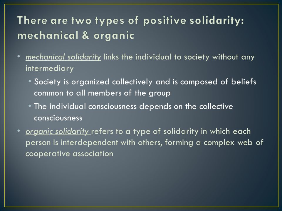 There are two types of positive solidarity: mechanical & organic