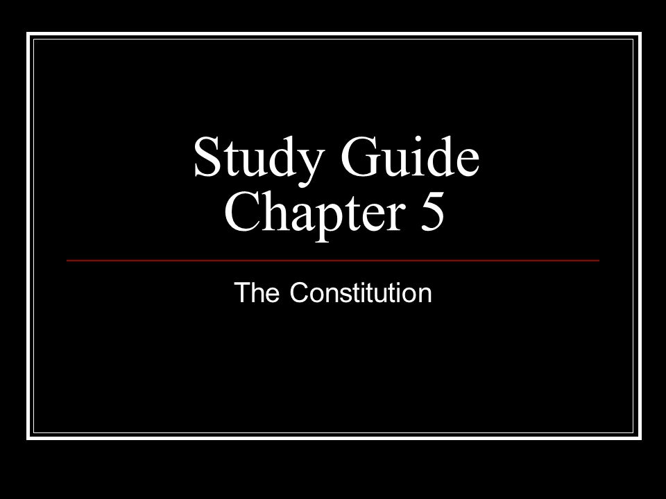 Study Guide Chapter 5 The Constitution