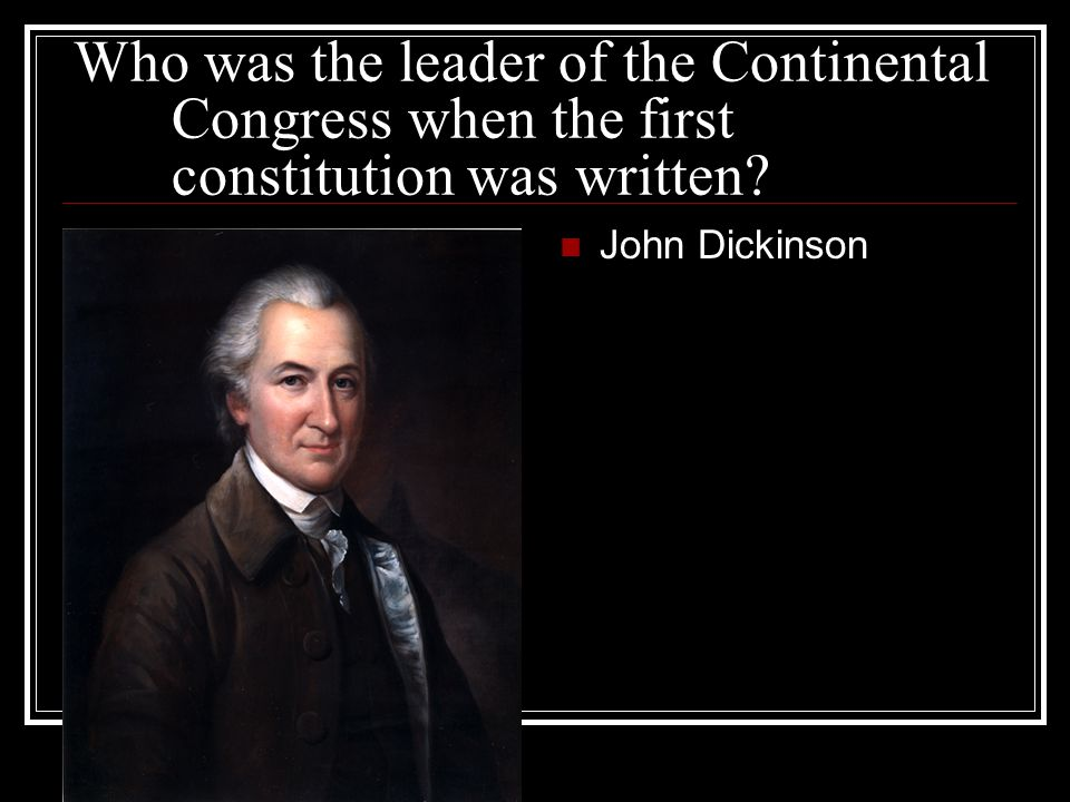 Who was the leader of the Continental Congress when the first constitution was written