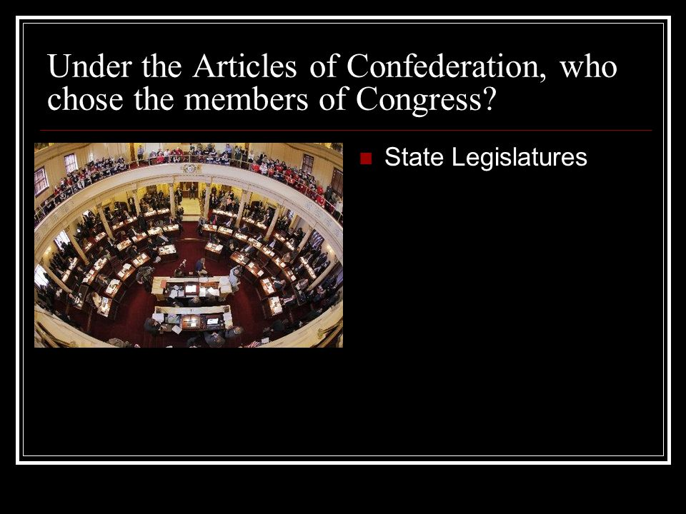Under the Articles of Confederation, who chose the members of Congress