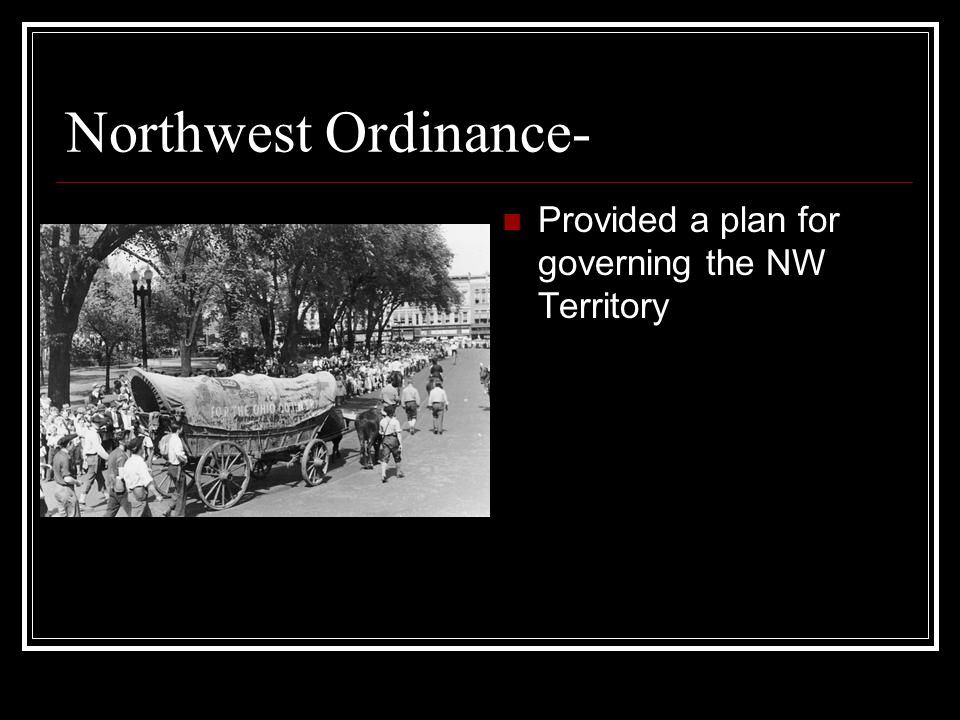 Northwest Ordinance- Provided a plan for governing the NW Territory