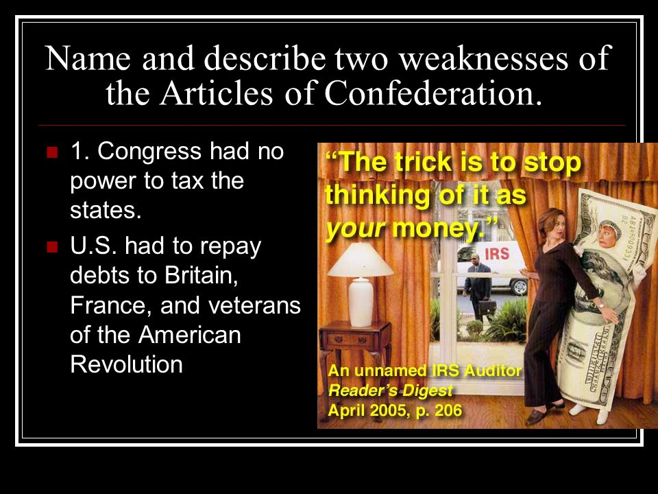 Name and describe two weaknesses of the Articles of Confederation.