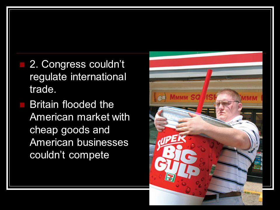 2. Congress couldn't regulate international trade.