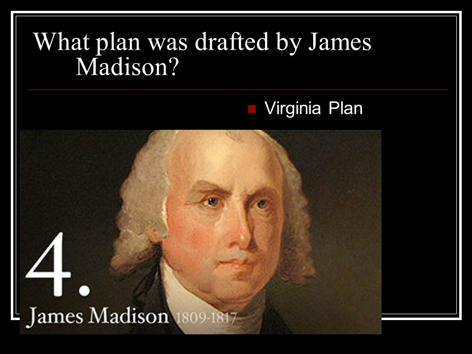 What plan was drafted by James Madison