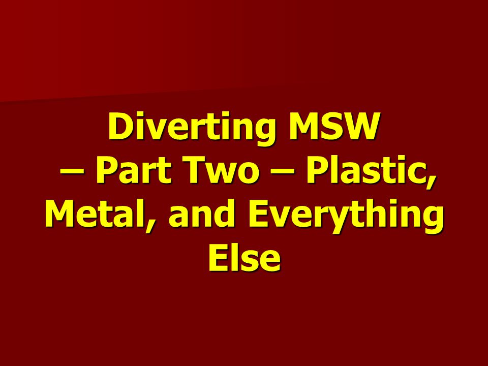 Diverting MSW – Part Two – Plastic, Metal, and Everything Else