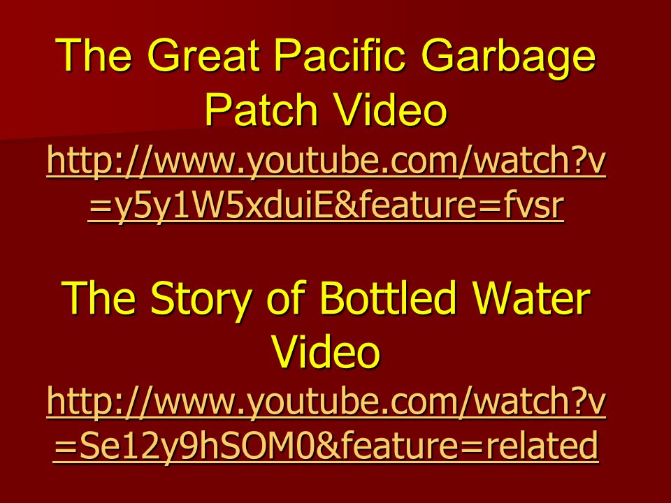 The Great Pacific Garbage Patch Video http://www. youtube. com/watch