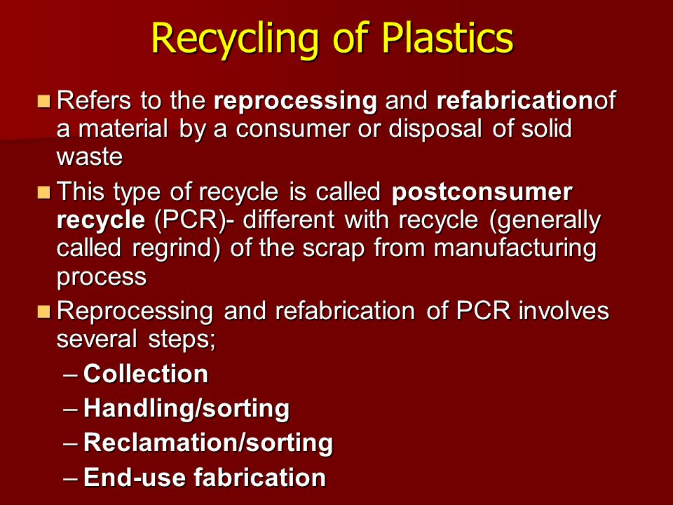 Recycling of Plastics Refers to the reprocessing and refabricationof a material by a consumer or disposal of solid waste.