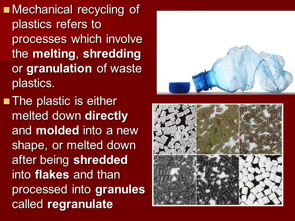 Mechanical recycling of plastics refers to processes which involve the melting, shredding or granulation of waste plastics.