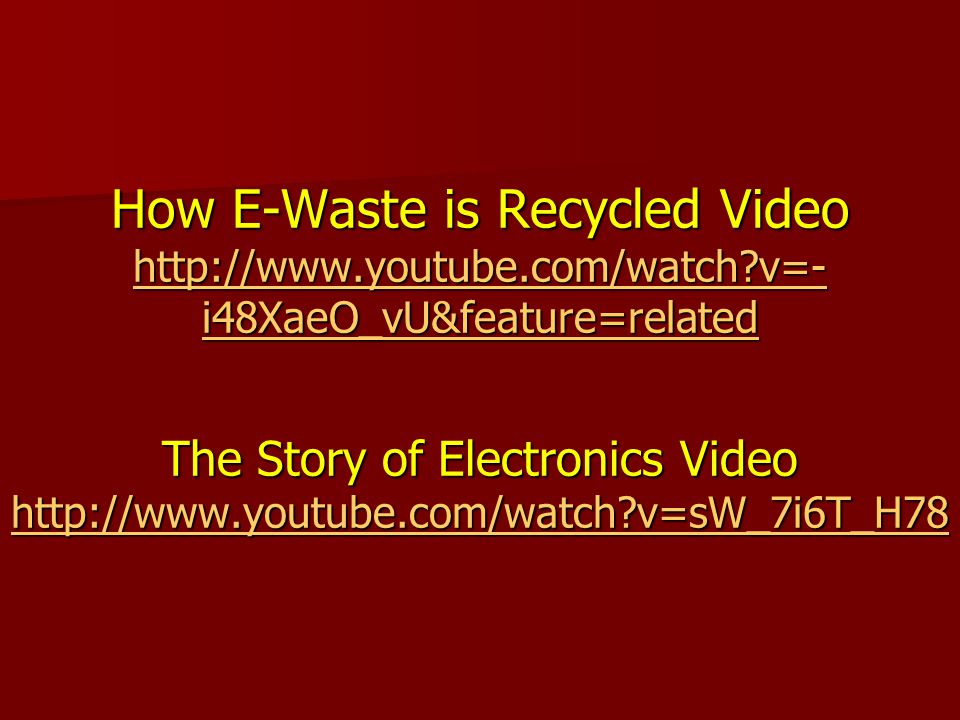 How E-Waste is Recycled Video http://www. youtube. com/watch