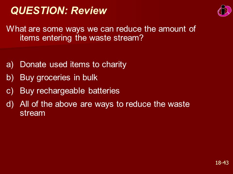 QUESTION: Review What are some ways we can reduce the amount of items entering the waste stream Donate used items to charity.