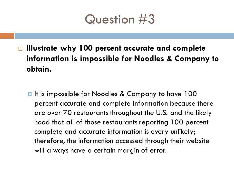 Question #3 Illustrate why 100 percent accurate and complete information is impossible for Noodles & Company to obtain.