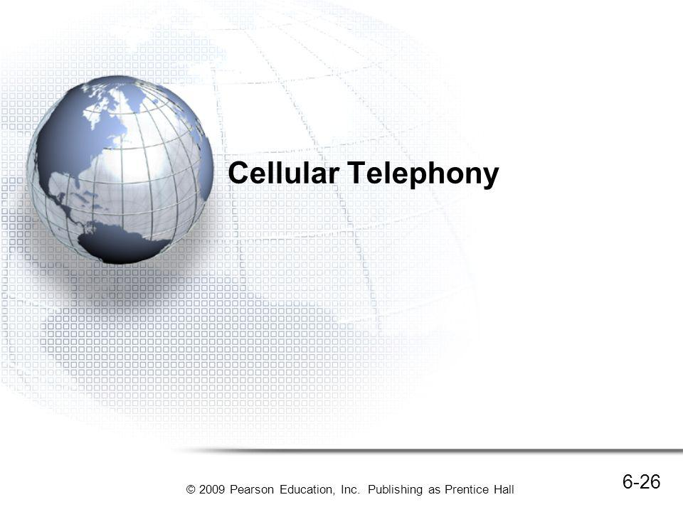 Cellular Telephony Nearly everyone today has a cellular telephone.
