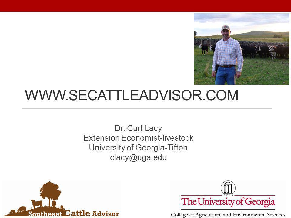 www.secattleadvisor.com Dr. Curt Lacy Extension Economist-livestock