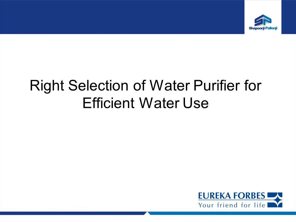 Right Selection of Water Purifier for Efficient Water Use