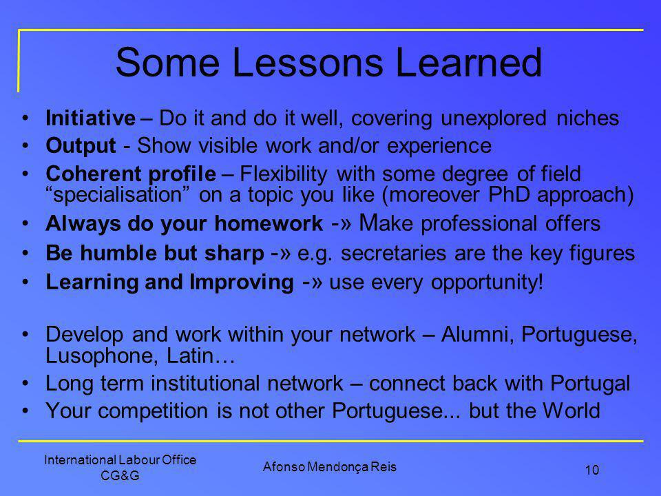 Some Lessons Learned Initiative – Do it and do it well, covering unexplored niches. Output - Show visible work and/or experience.