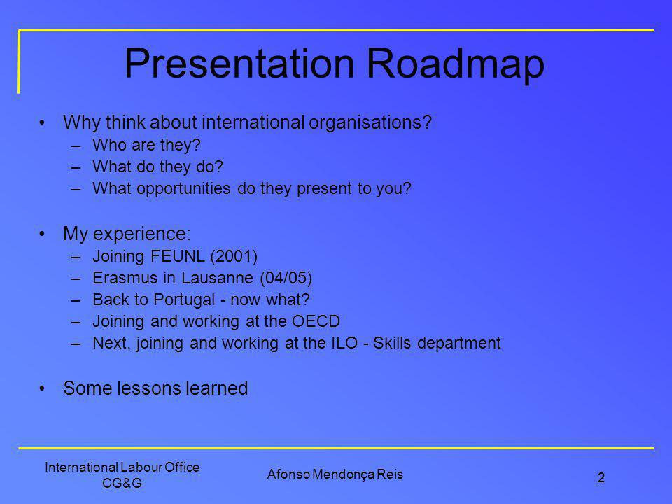 Presentation Roadmap Why think about international organisations