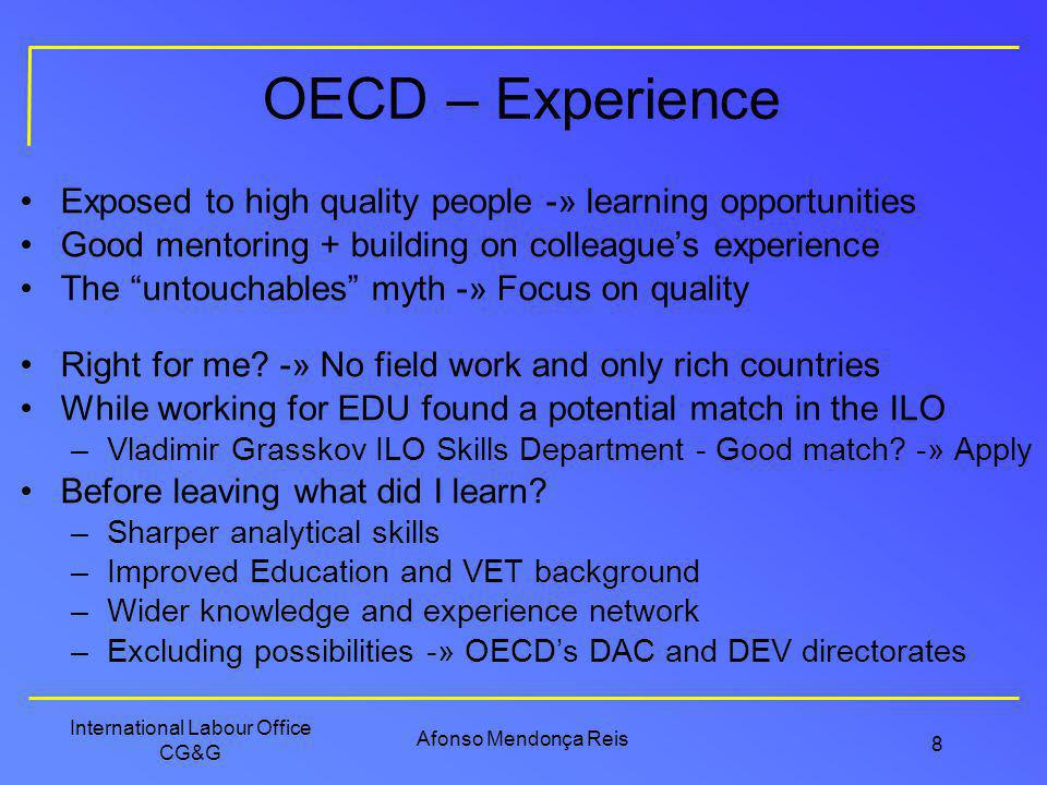 OECD – Experience Exposed to high quality people -» learning opportunities. Good mentoring + building on colleague's experience.
