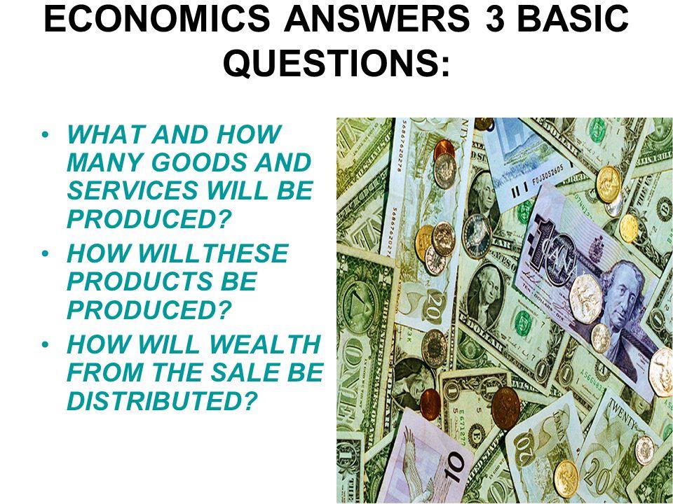 ECONOMICS ANSWERS 3 BASIC QUESTIONS: