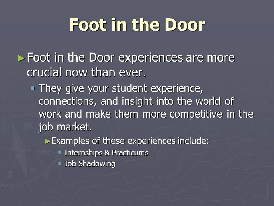 Foot in the Door Foot in the Door experiences are more crucial now than ever.