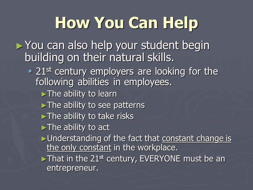 How You Can Help You can also help your student begin building on their natural skills.