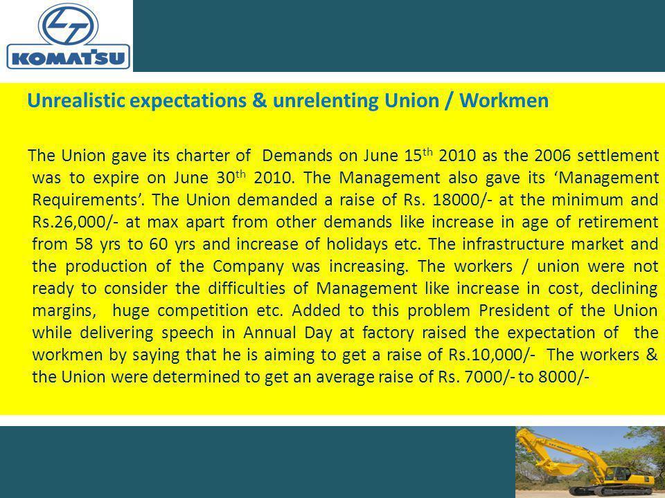 Unrealistic expectations & unrelenting Union / Workmen