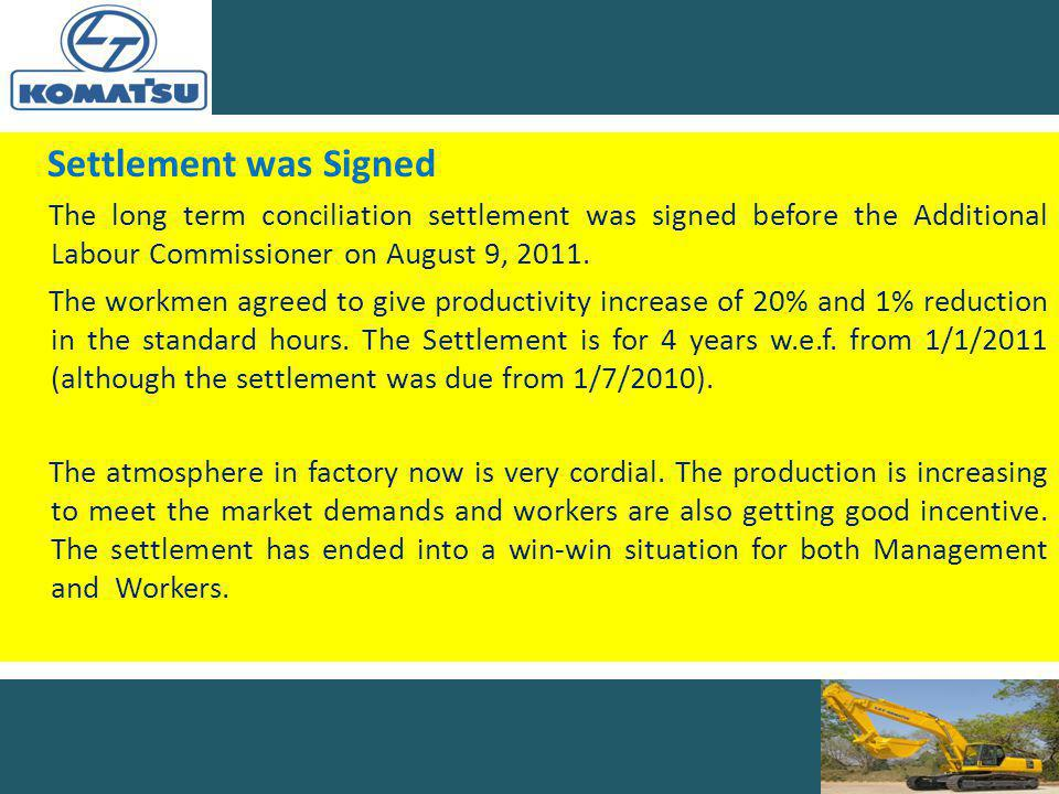 Settlement was Signed The long term conciliation settlement was signed before the Additional Labour Commissioner on August 9, 2011.
