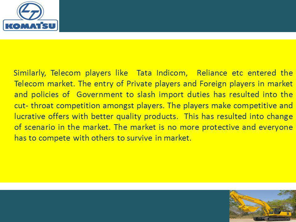 Similarly, Telecom players like Tata Indicom, Reliance etc entered the Telecom market.