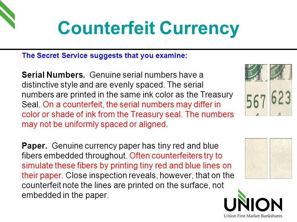 Counterfeit Currency The Secret Service suggests that you examine: