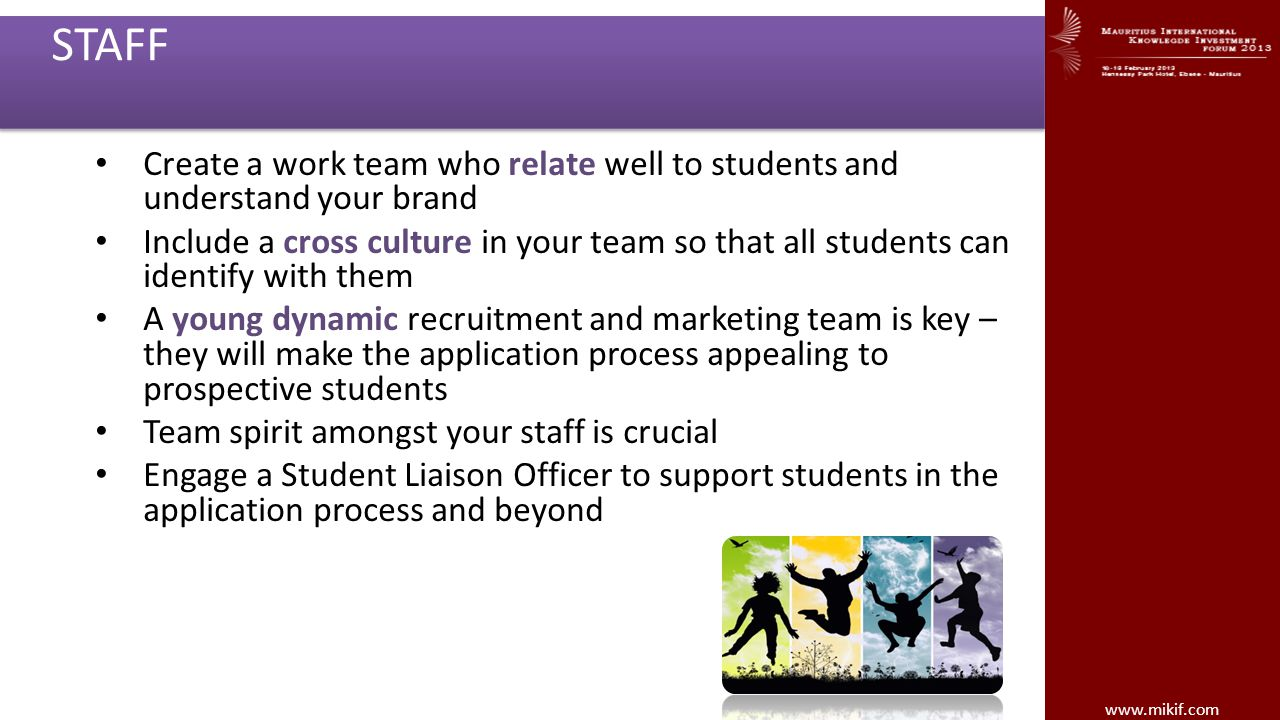 STAFF Create a work team who relate well to students and understand your brand.