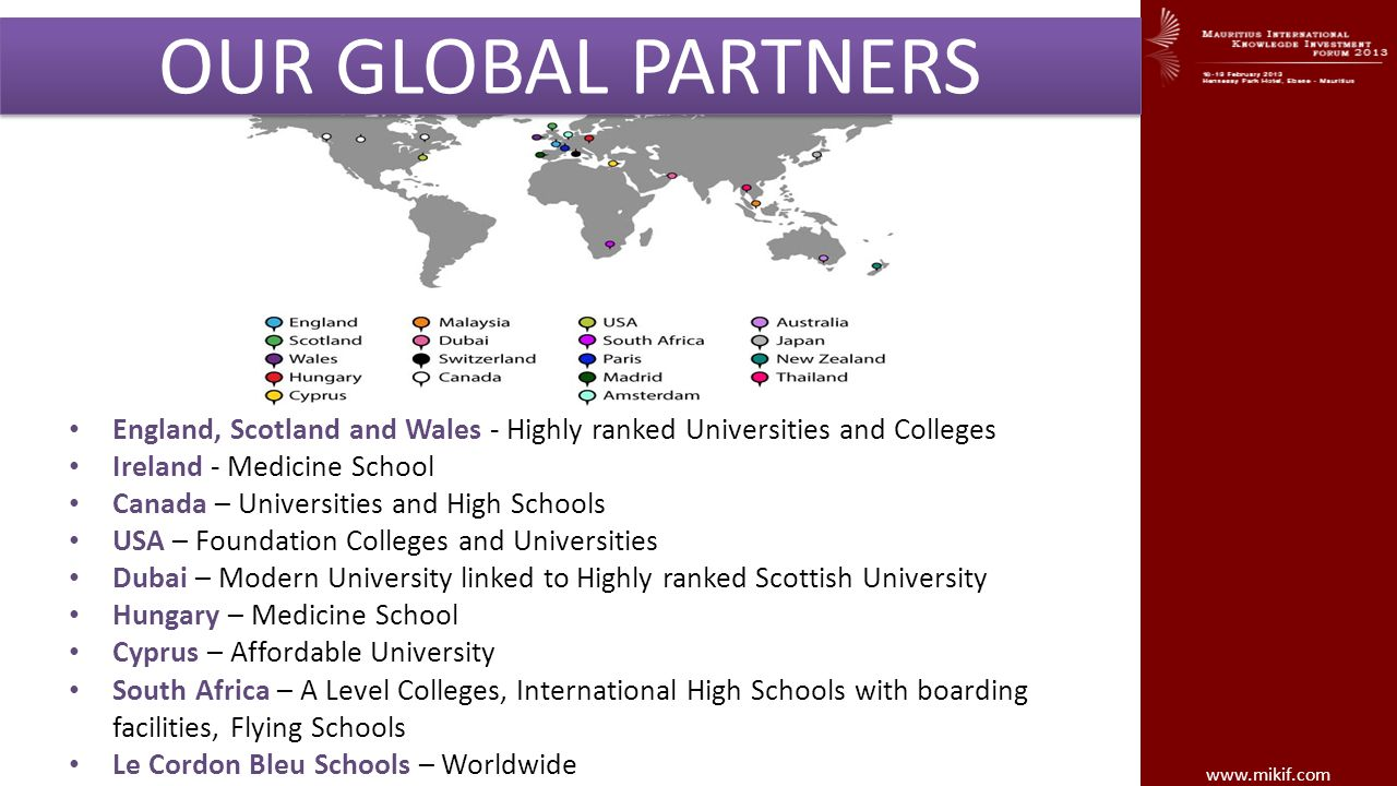 OUR GLOBAL PARTNERS England, Scotland and Wales - Highly ranked Universities and Colleges. Ireland - Medicine School.