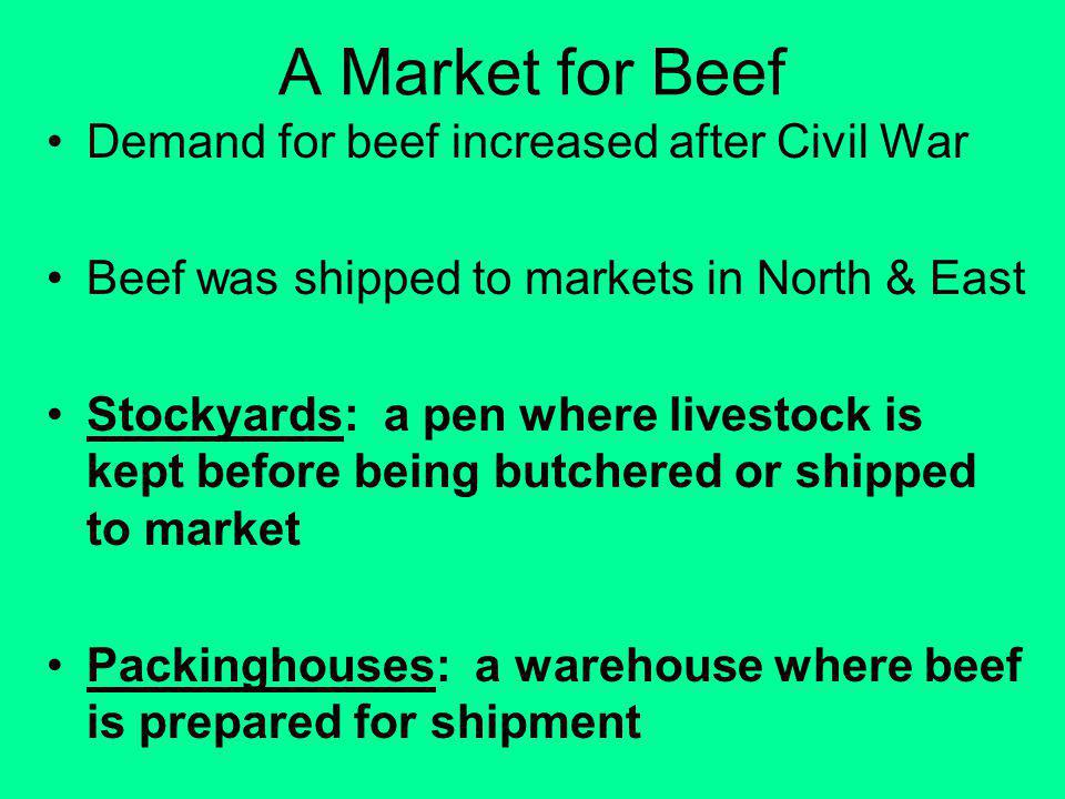 A Market for Beef Demand for beef increased after Civil War