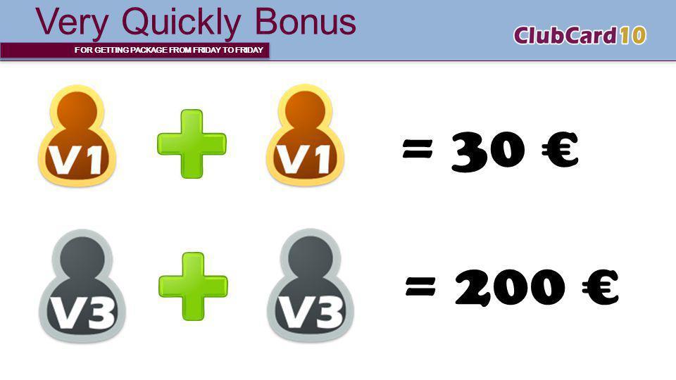 = 30 € = 200 € Very Quickly Bonus t