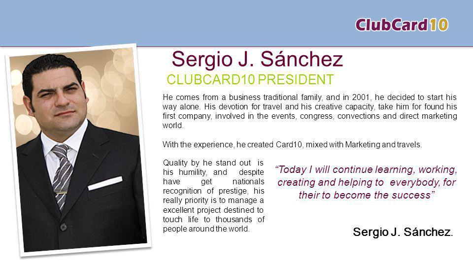 Sergio J. Sánchez CLUBCARD10 PRESIDENT Sergio J. Sánchez.