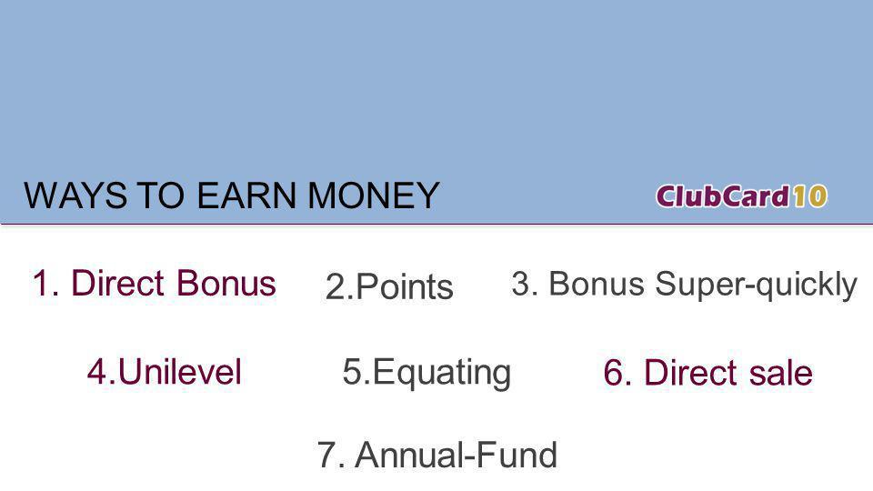 WAYS TO EARN MONEY 1. Direct Bonus 2.Points 4.Unilevel 5.Equating