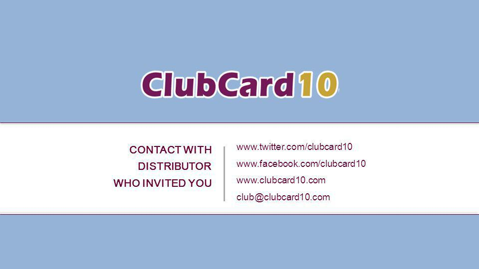 CONTACT WITH DISTRIBUTOR WHO INVITED YOU www.twitter.com/clubcard10