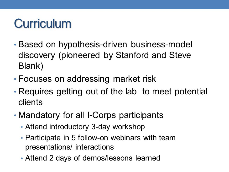Curriculum Based on hypothesis-driven business-model discovery (pioneered by Stanford and Steve Blank)