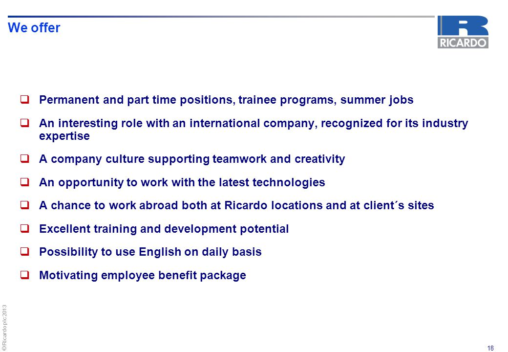 We offer Permanent and part time positions, trainee programs, summer jobs.