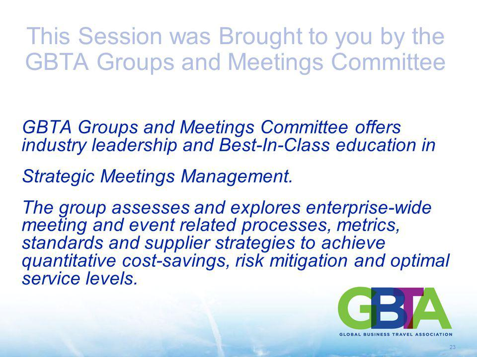 This Session was Brought to you by the GBTA Groups and Meetings Committee