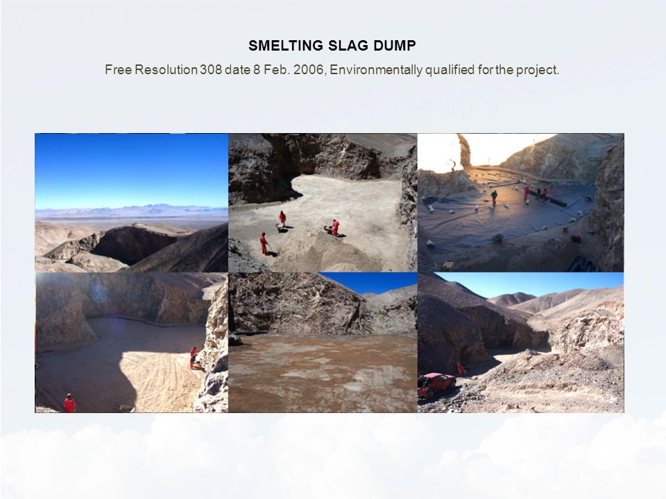 SMELTING SLAG DUMP Free Resolution 308 date 8 Feb. 2006, Environmentally qualified for the project.