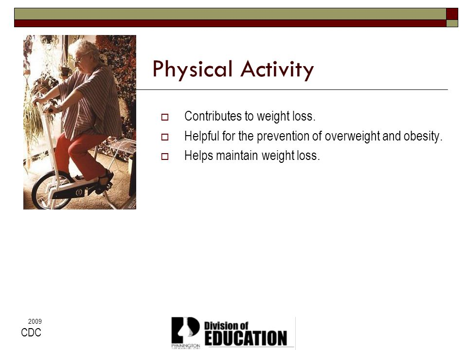 Physical Activity Contributes to weight loss.